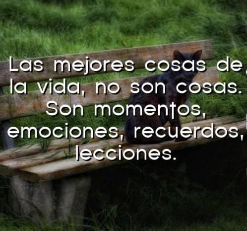 Las mejores cosas de la vida no son cosas son momentos