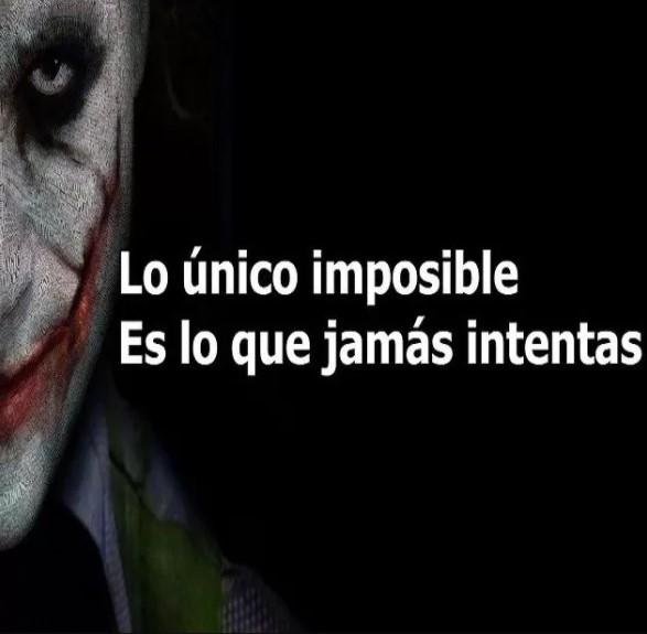 Lo que jamás intentas es lo unico imposible